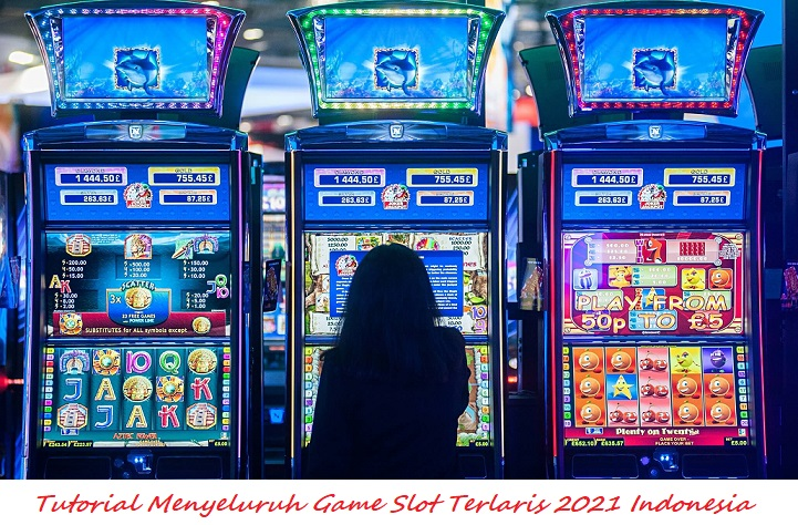 Tutorial Menyeluruh Game Slot Terlaris 2021 Indonesia