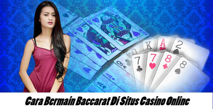 Cara Bermain Baccarat Di Situs Casino Online